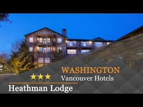 Heathman Lodge - Vancouver Hotels, Washington
