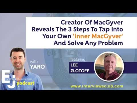 Lee Zlotoff: Creator Of MacGyver Reveals The 3 Steps To Tap Into Your Own 'Inner MacGyver'