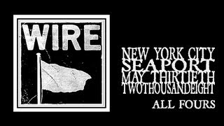 Wire - All Fours (Seaport 2008)