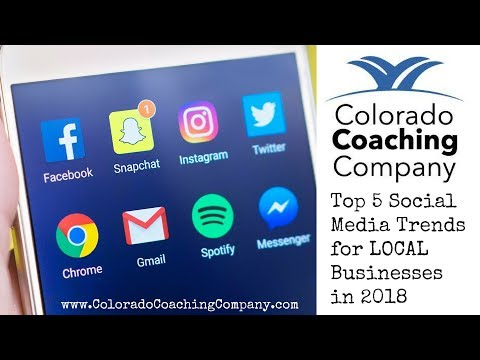 2018's Top 5 Social Media Trends for LOCAL Colorado Small Businesses from Coach Sean McCarthy