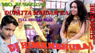 Remix// Dupatta maidam ka (full dholki beat) DJ HIMANSHURAJ 8869902146 KHARAGPUR MIXING MASTER