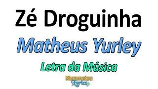 Baixar Matheus Yurley - Zé Droguinha - Letra / Lyrics