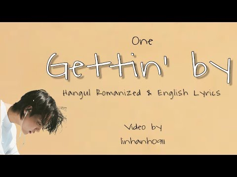 One – Gettin' by (그냥 그래) Lyrics [ Hangul + Romanization + English Lyrics] HD by linhanh0911