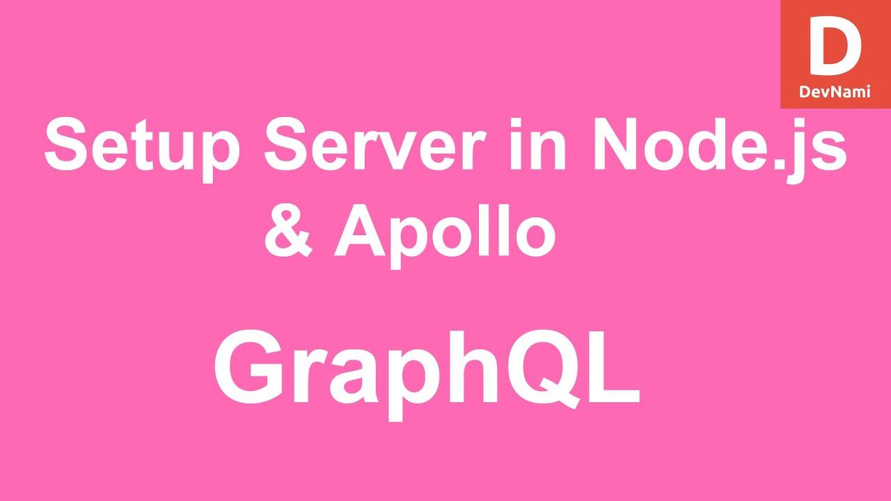 GraphQL : How To Set Up GraphQL Server in Node.js with Apollo