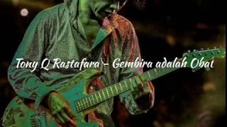 Tony Q Rastafara - Gembira Adalah Obat (Lyric)