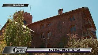 Conozca al belga que construyó un castillo en el lago Titicaca