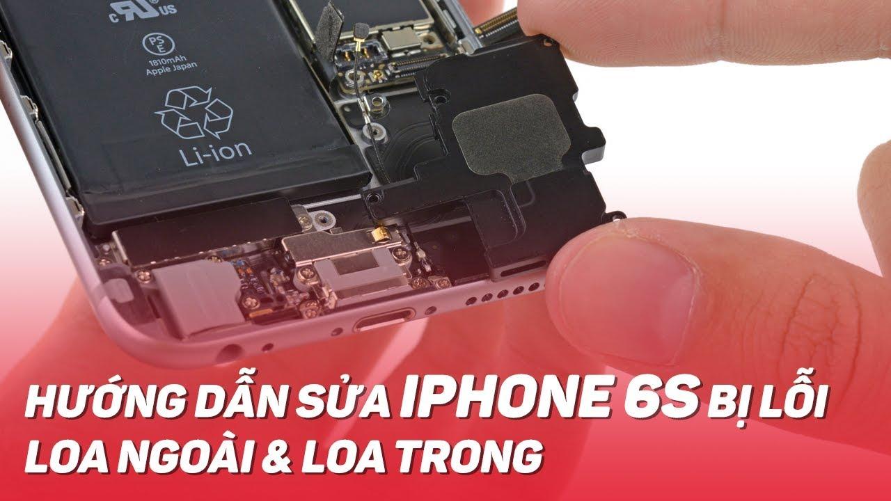 Hướng dẫn sửa iPhone 6S lỗi loa trong, loa ngoài không có tiếng | Điện Thoại Vui