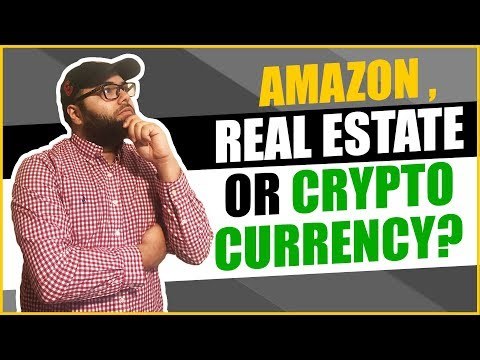 Amazon Fba , Real Estate Or Crypto Currency? What should I i