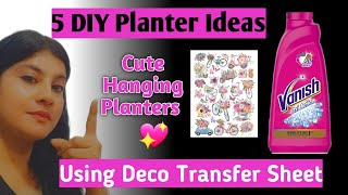 Vanish Bottle Craft/5 DÏY Planters/Hanging Planters/Planter/How To Use Transfer Deco Sheet/Reuse/DIY