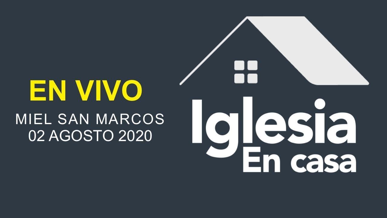 Miel San Marcos - Iglesia en Casa - 2 de agosto del 2020