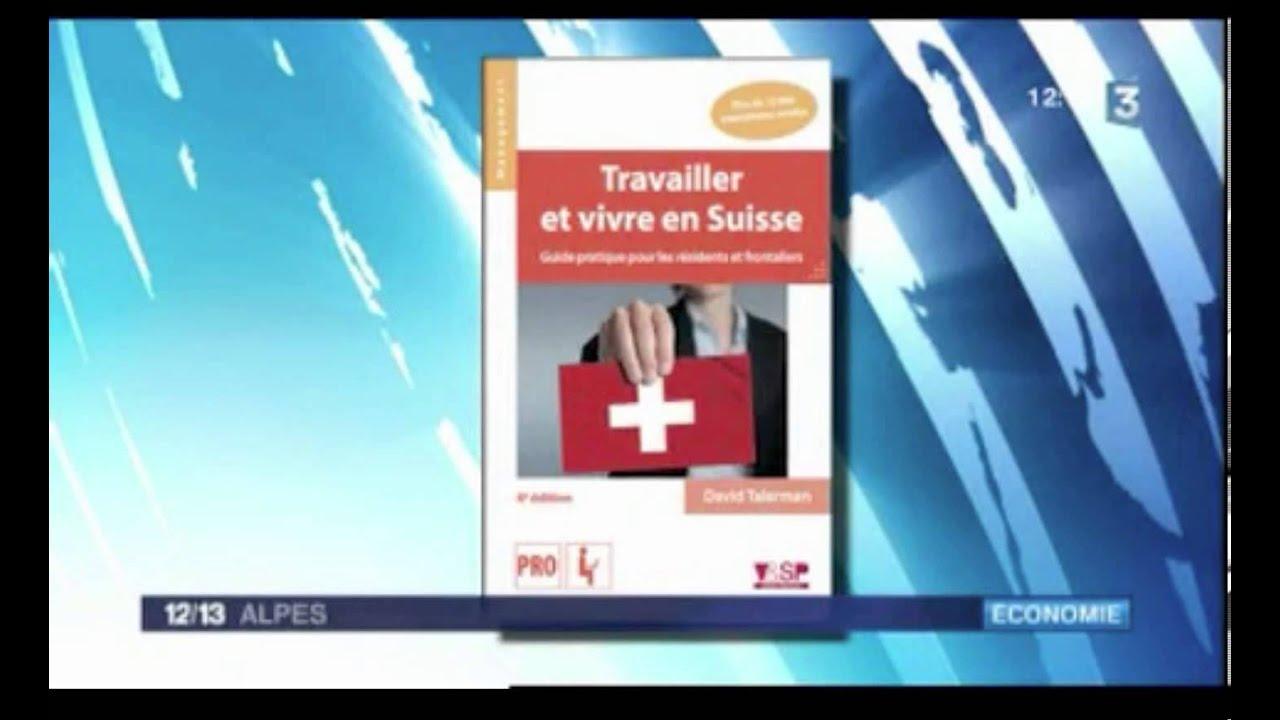 Travailler Et Vivre En Suisse Presentation Sur France 3 03 02 14