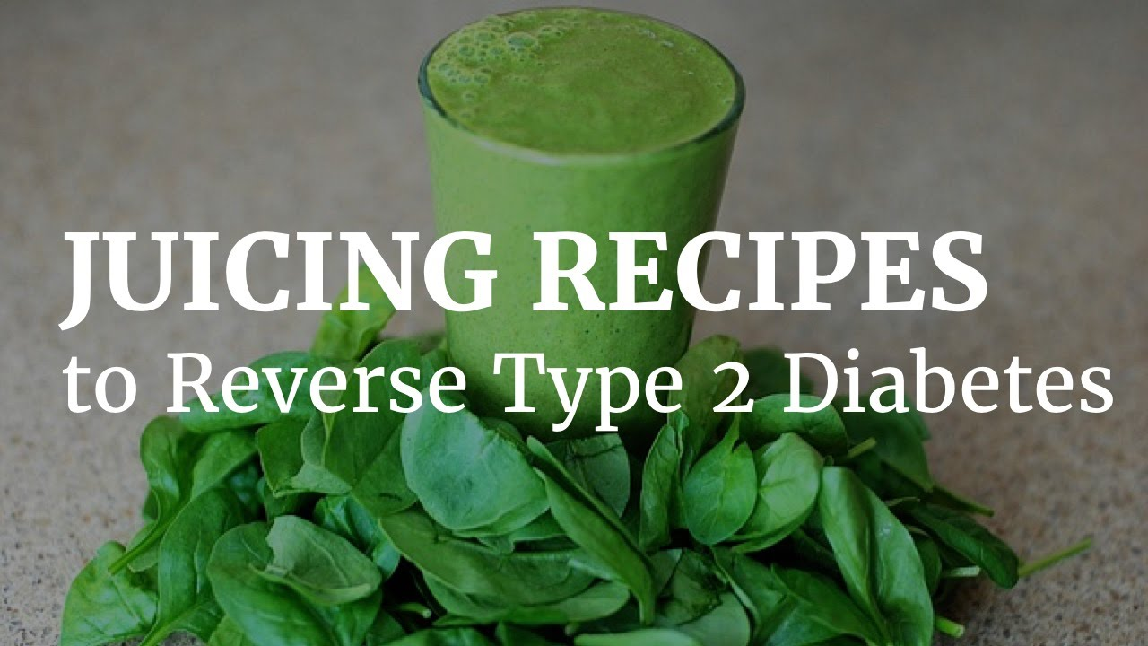 Juicing Recipes To Reverse Type 2 Diabetes Youtube