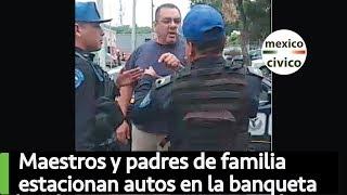 Maestros y Padres de Familia reclaman por sus coches en la banqueta | Poder Anti Gandalla