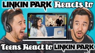 LINKIN PARK REACTS TO TEENS REACT TO LINKIN PARK