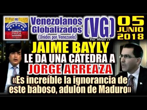 """5/6/18 JAIME BAYLY le da una CÁTEDRA a Arreaza """"Es increíble la lGNORANClA de este ADULÓN de Maduro"""""""