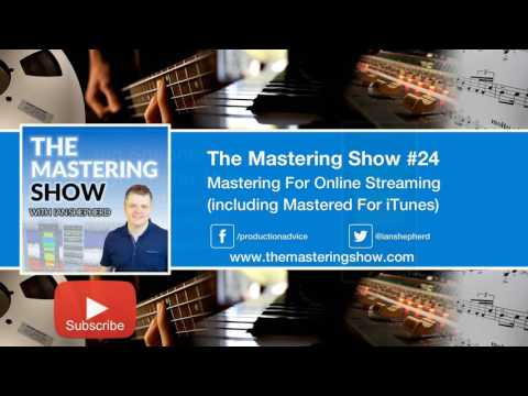 Mastering for Online Streaming | Episode 24 - The Mastering Show Podcast
