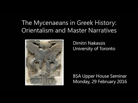 """D. Nakassis """"The Mycenaeans in Greek History: Orientalism and Master Narratives"""""""