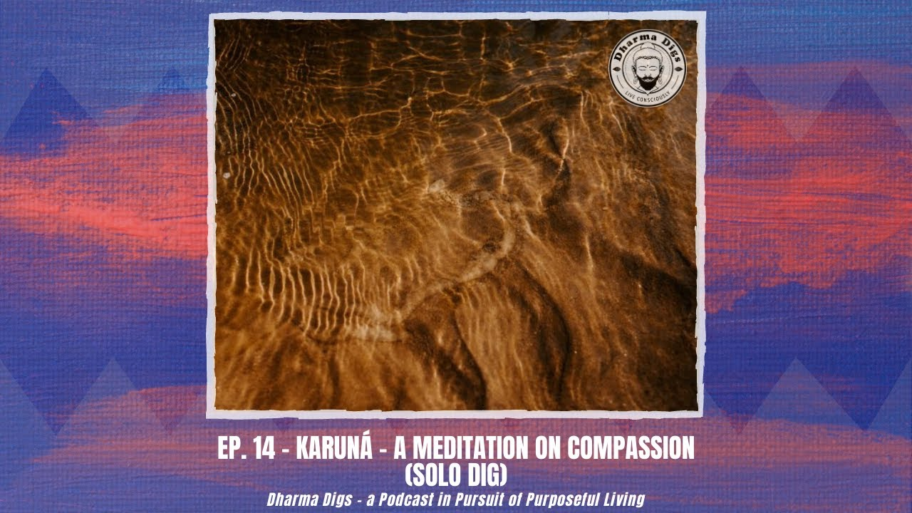 Ep. 14 - Karuná - a Meditation on Compassion - Dharma Digs Podcast (solo dig)