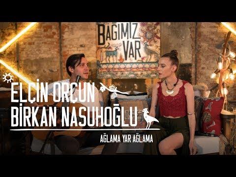 Birkan Nasuhoğlu & Elçin Orçun - Ağlama Yar #BağımızVar
