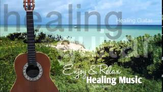 Healing And Relaxing Music For Meditation (Healing Guitar) - Pablo Arellano