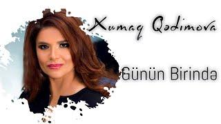 Günün Birinde - Xumar Qədimova