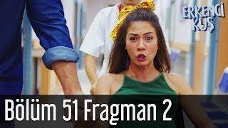 Erkenci Kuş 51. Bölüm 2. Fragman (Final)