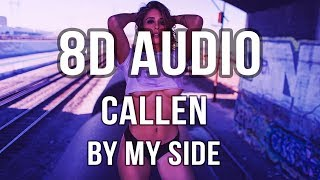 Callen - By My Side (8D Audio)