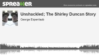 Video Unshackled; The Shirley Duncan Story (made with Spreaker) download MP3, 3GP, MP4, WEBM, AVI, FLV Agustus 2017