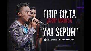 Download GERRY MAHESA TITIP CINTA YAI SEPUH TERBARU LIVE BALONGPANGGANG - GRESIK