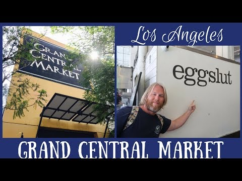 LOS ANGELES: Grand Central Market & Brunch at Eggslut