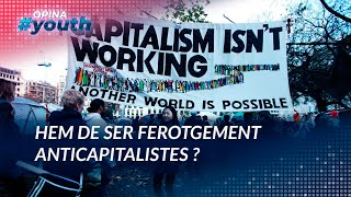Hem de ser ferotgement anticapitalistes? | OPINA YOUTH 03-05-21