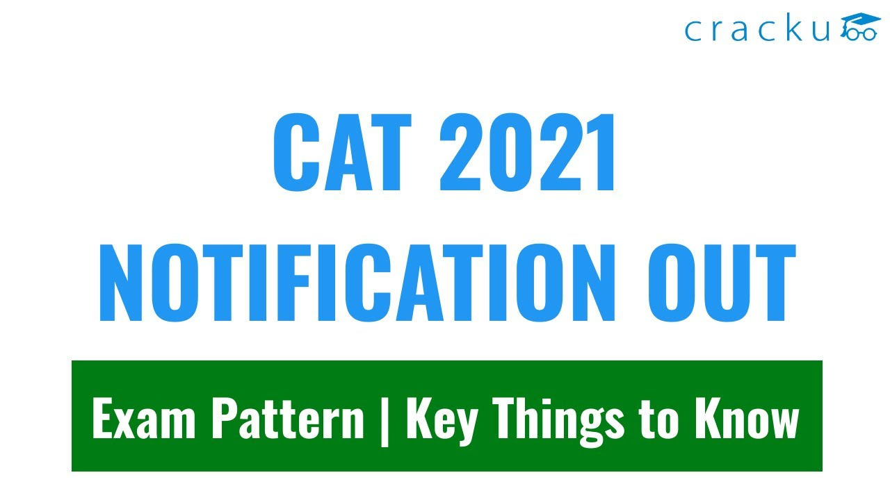 CAT 2021 Notification Out | Important Dates | Eligibility, Registration, Exam Date & Pattern