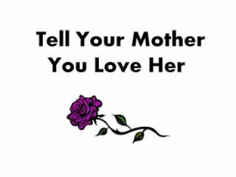 do you show your mother you love her tell her