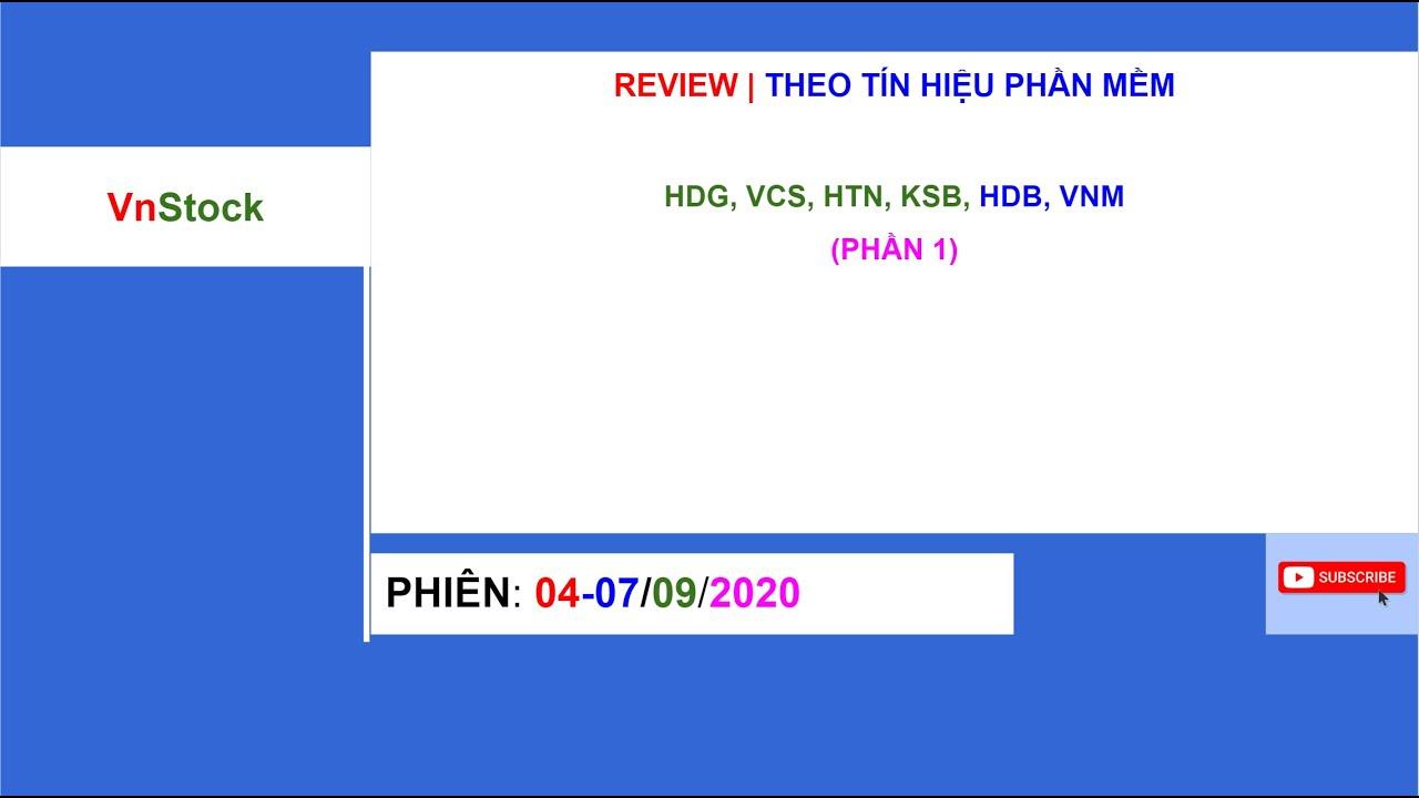 REVIEW | THEO TÍN HIỆU PHẦN MỀM HDG, VCS, HTN, KSB, HDB, VNM (PHẦN 1)