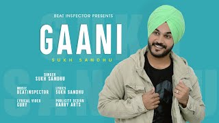 FULL SONG #GAANI BY SUKH SANDHU //BEATINSPECTOR