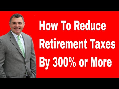 How to Reduce Retirement Taxes By 300% or More