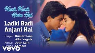Ladki Badi Anjani Hai Best Song - Kuch Kuch Hota Hai|Shah Rukh Khan,Kajol|Kumar Sanu
