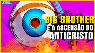 Big Brother e a Ascensão do Anti Cristo