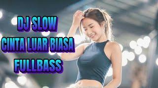 DJ CINTA LUAR BIASA REMIX SLOW TERBARU 2019