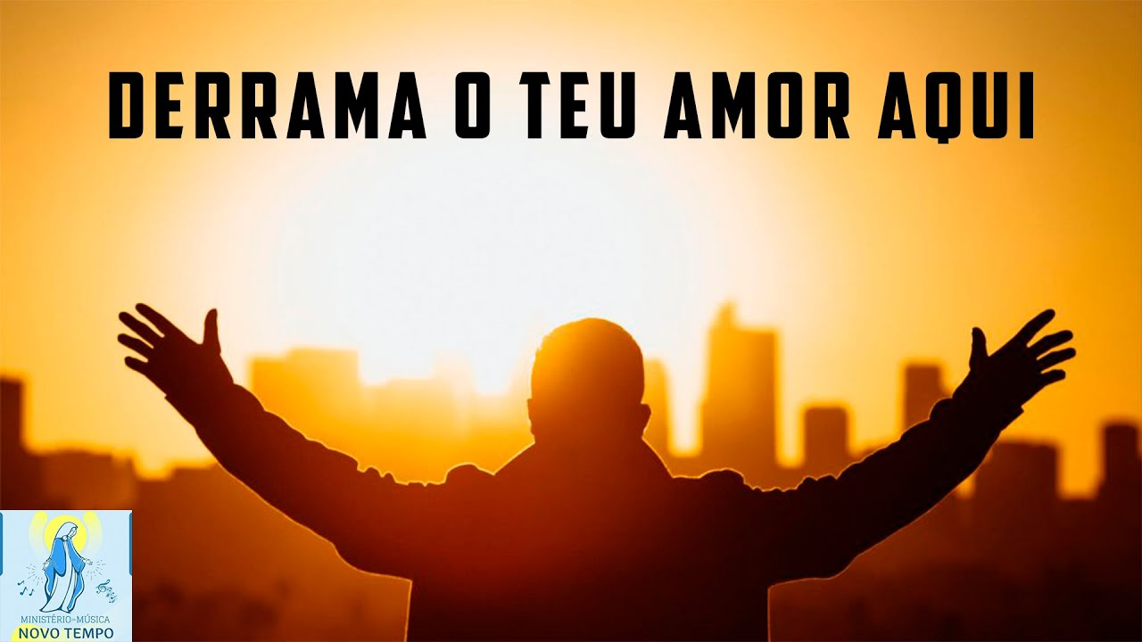 Derrama o Teu Amor Aqui - Por Ministério Novo Tempo - YouTube