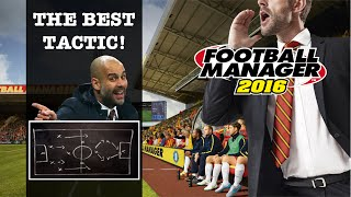 THE ULTIMATE FOOTBALL MANAGER 2016 TACTIC!