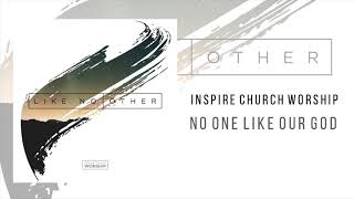 "Inspire Church Worship ""No One Like Our God"""