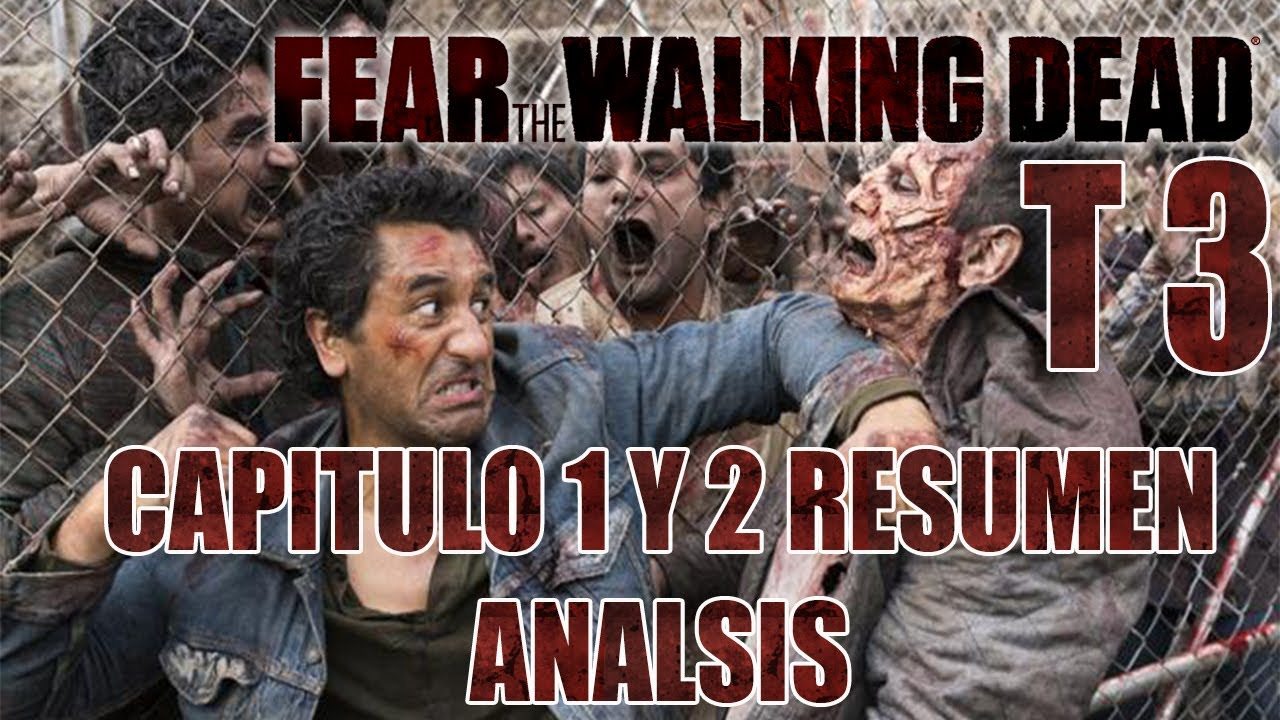 Fear The Walking Dead Temporada 3 Capitulo 1 y 2 Resumen Analisis YouTube