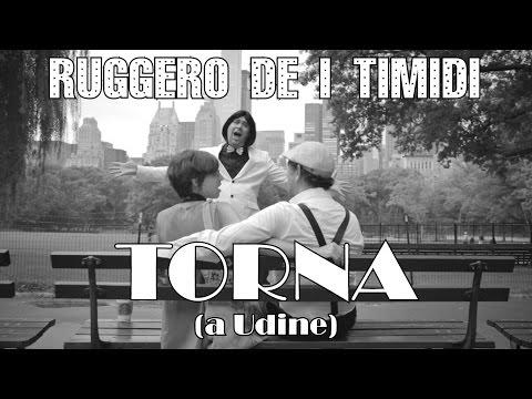 Ruggero de I Timidi - Torna! ...a Udine (Video Ufficiale)