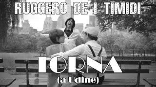 Video Ruggero de I Timidi - Torna! ...a Udine (Video Ufficiale) download MP3, 3GP, MP4, WEBM, AVI, FLV November 2018