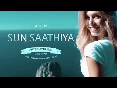 Sun Saathiya Chillstep | Aftermorning Chillstep | ABCD2 | Varun Dhawan Shraddha Kapoor | Love Song