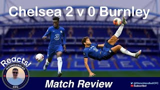 CHELSEA 2 v 0 Burnley MATCH REVIEW   Tuchel getting us top 4?  
