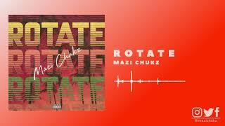 Mazi Chukz - Rotate w/ Maleek Berry