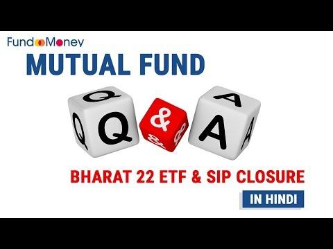 Mutual Fund Q&A, Bharat 22 ETF & SIP Closure, Hindi, November 18, 2017