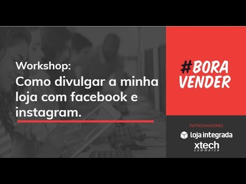 Workshop - Como Divulgar A Minha Loja No Facebook E Instagram?